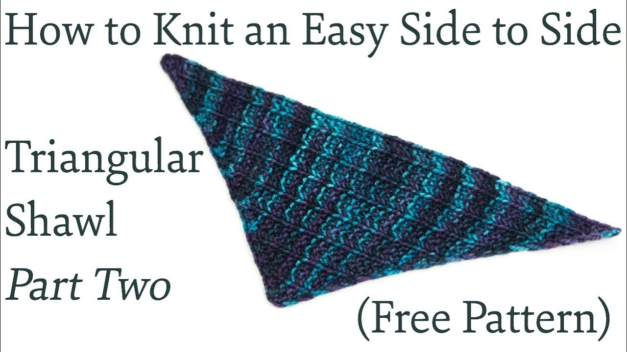 How to Knit an Easy Side to Side Triangular Shawl Part Two (FREE ...