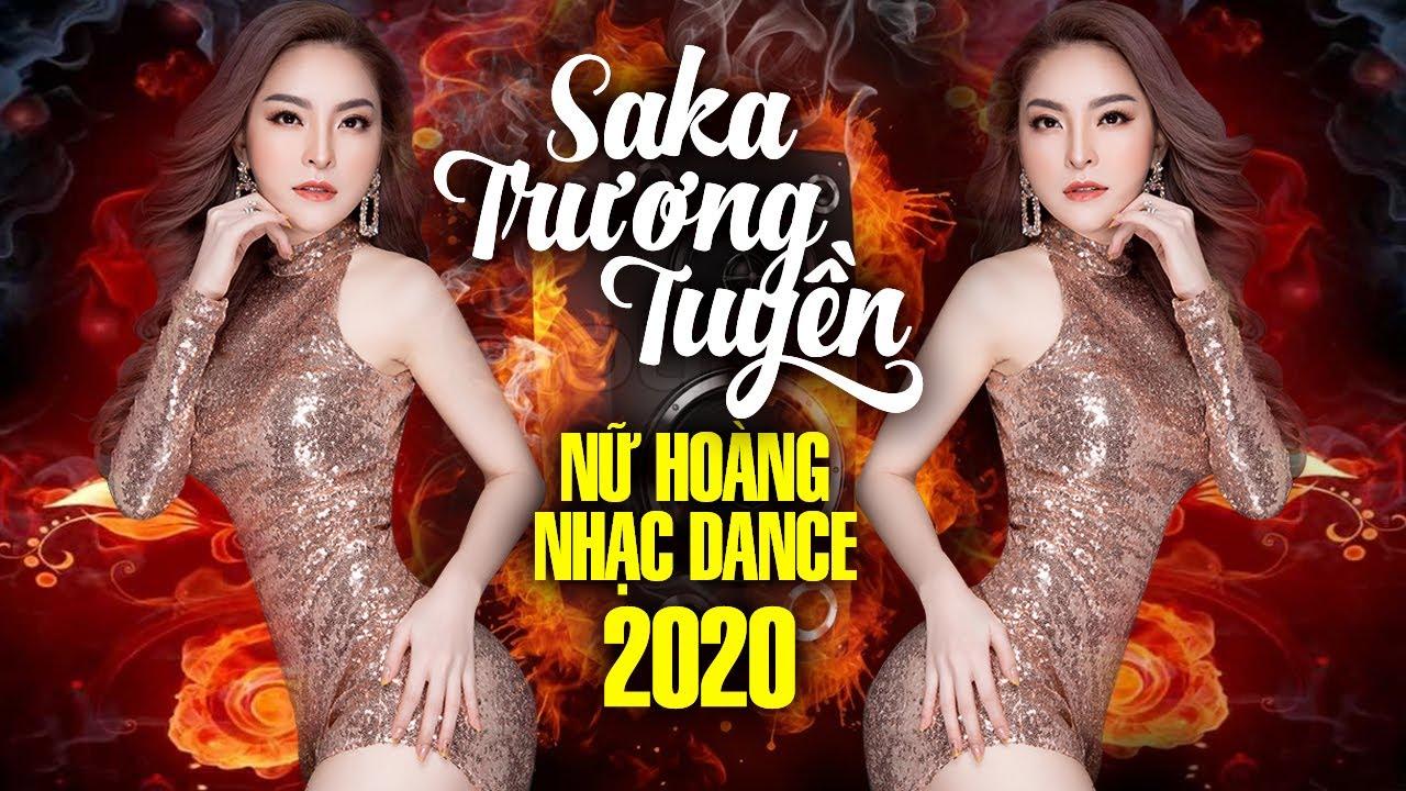 Saka Trương Tuyền Remix 2020 - Nonstop Remix Thích Thì Đến - Nữ Hoàng Nhạc Dance Saka Trương Tuyền