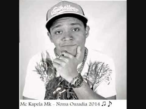 Mc Kapela Mk - Nossa Ousadia [[lançamento 2014]]