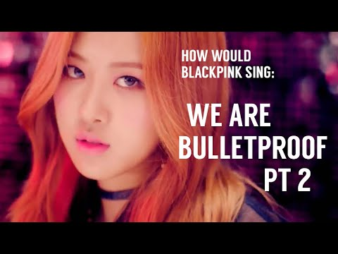How Would BLACKPINK Sing 'We Are Bulletproof Pt.2' by BTS