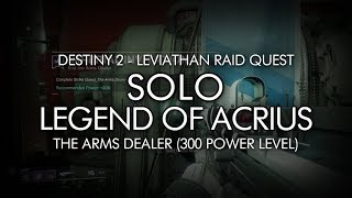 "Destiny 2 - Solo ""Legend of Acrius"" Raid Quest On Warlock (300PL The Arms Dealer Strike)"