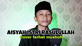 Aisyah Istri Rasulullah || Cover By Farhat Mushofi