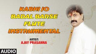 Official Song : Kabhi Jo Badal Barse - Flute | Ajay Prasanna | Full Audio | T-Series classics