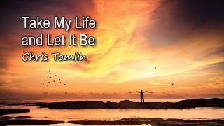 Take My Life and Let It Be - Chris Tomlin [with lyrics]