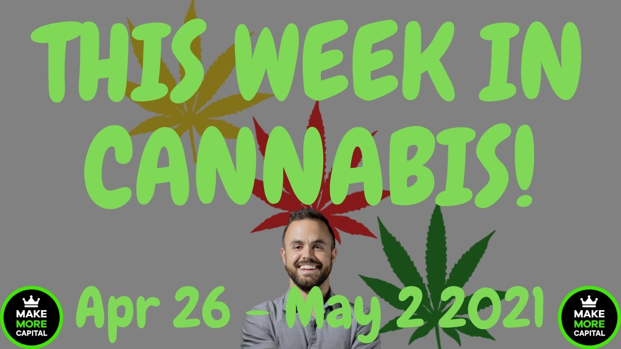 This Week in Cannabis News - April 26th to May 2nd 2021