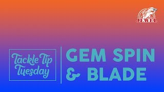 #TackleTipTuesday: Gem Spin and Gem Blade