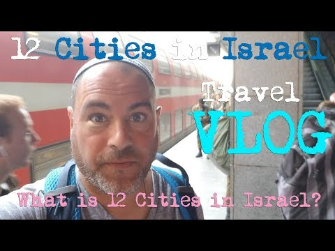 Israel Travel - What is 12 Cities in Israel?