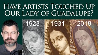 Have Artists Touched up Our Lady of Guadalupe?