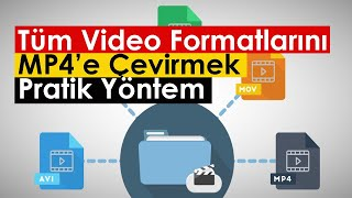 Tüm Video Formatlarını MP4'e Çevirmek   Pratik Yöntem
