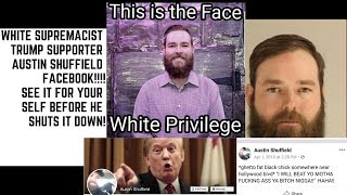 White Supremacist Trump Supporter Austin Shuffield Facebook Page Is On Fire After Viral Video