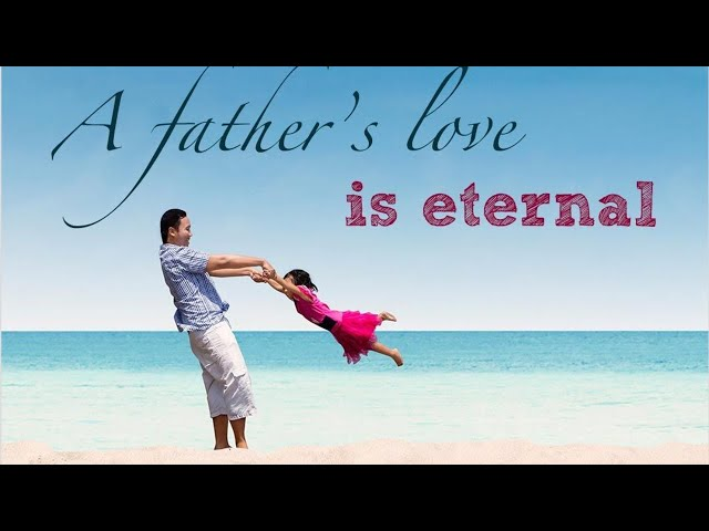 A Father's Love Is Eternal