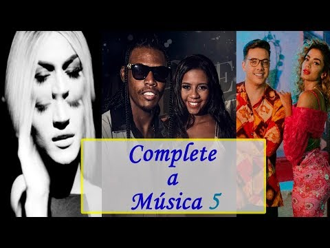 DESAFIO: Complete a Música! Parte 5 (MC Kekel, MC Rita, Wesley Safadão, Anitta, Pabllo Vittar, ...)