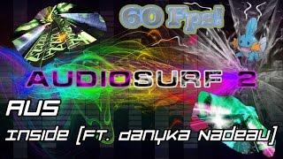 Au5 - Inside (feat. Danyka Nadeau) [Audiosurf 2 | Mono]