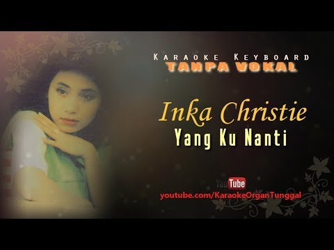 Inka Christie - Yang Ku Nanti | Karaoke Keyboard Tanpa Vokal
