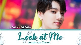 BTS Jungkook (정국) - Look at Me (Jungkook Cover) Lyrics Color Coded (Han/Rom/Eng)