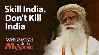 Skill India. Don't Kill India - Dr. Kiran Bedi with Sadhguru