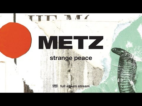 METZ - Strange Peace [FULL ALBUM STREAM]