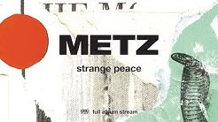 METZ - Strange Peace [FULL ALBUM STREAM]