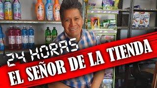 24 HORAS CON EL SEÑOR DE LA TIENDA!!