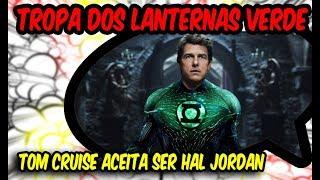 TROPA DOS LANTERNAS VERDE Tom Cruise aceita ser Hal Jordan?