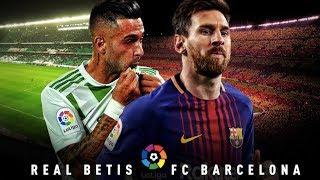 Real Betis vs Barcelona La Liga 2018 - Match Preview