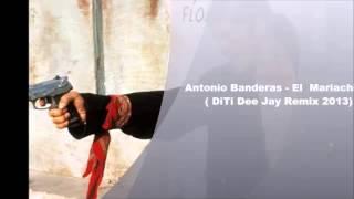 Antonio Banderas - El Mariachi ( DiTi Dee Jay Remix 2013)