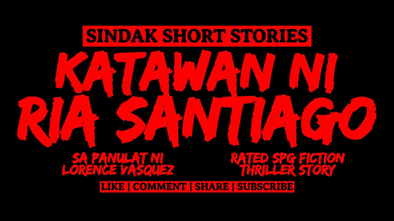 Download Short Tagalog Horror Story - KATAWAN NI RIA SANTIAGO | Rated SPG Fiction Thriller Story | SINDAK