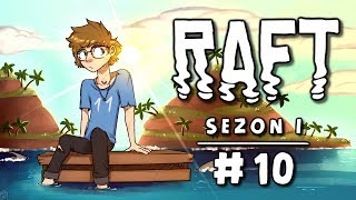 """Raft [Sezon 1] #10 - Pozbyłem się jedzenia X""""D"""