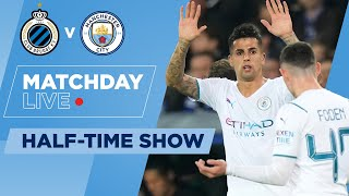 HALF-TIME!   CLUB BRUGGE 0-2 MAN CITY   UEFA CHAMPIONS LEAGUE   MATCHDAY LIVE SHOW