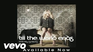 Britney Spears - Till The World Ends (Audio)