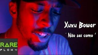 Subscribe Here http://bit.ly/rareflowtv Xuxu Bower - Não sei como (...
