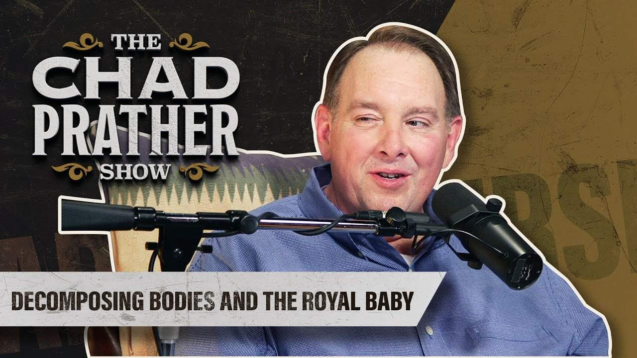 Chad Prather - Decomposing Bodies and the Royal Baby | Guest: Jeff Fisher | Ep 64