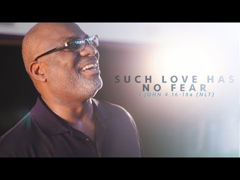 1 John 4:16-18a (NLT) - Such Love Has No Fear | D.C. Washington