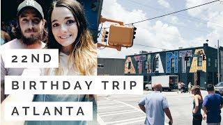 22nd Birthday Trip | Atlanta, Georgia