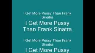 I Get More Pussy Than Frank Sinatra