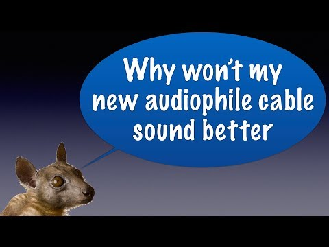 Why my new audiophile cable won't sound better