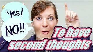 Apprendre l'Anglais en Ligne: Les idiomes 8/100 Have second thoughts