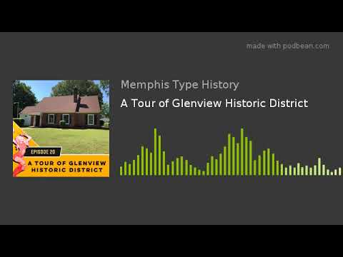 A Tour of Glenview Historic District with Memphis Type History