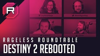 Rageless Roundtable - Destiny 2 Rebooted