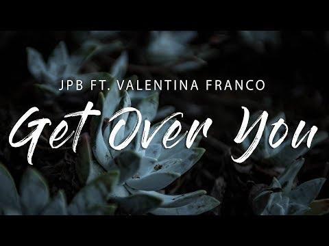 JPB - Get Over You (Lyrics) feat. Valentina Franco