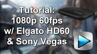 Tutorial: 1080p 60fps on YouTube w/ Elgato HD60 & Sony Vegas (Powered by @elgatogaming)