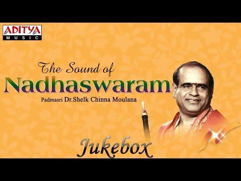 The Sound Of Nadhaswaram    Dr.Shelk Chinna Moulana    keerthana classical songs jukebox