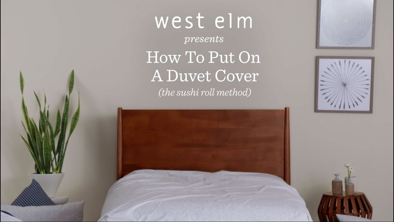How To Put On A Duvet Cover The Mind Blowing Way West