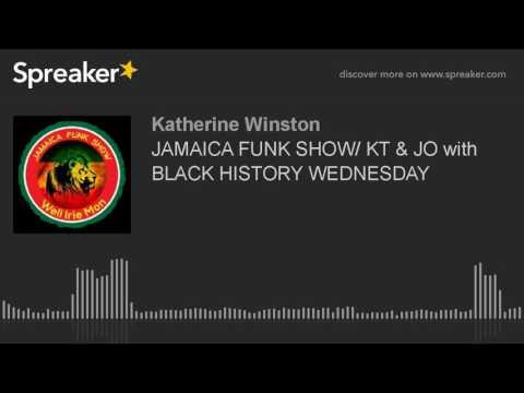 JAMAICA FUNK SHOW/ KT & JO with BLACK HISTORY WEDNESDAY