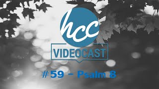 Videocast #59 - Psalm 8 | Searcher of Hearts