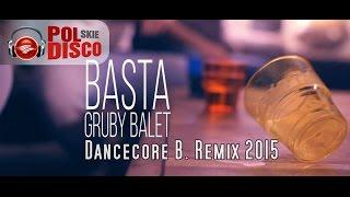BASTA - Gruby Balet ( Dancecore B. Remix 2015 )