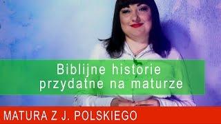 171. Biblijne historie przydatne na maturze. Matura języka polskiego.