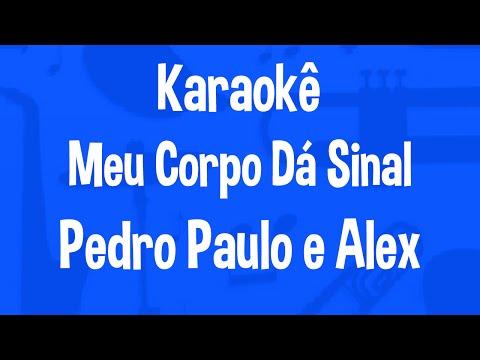 Karaokê Meu Corpo Dá Sinal (Tome Ó)  - Pedro Paulo e Alex