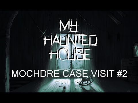 MY HAUNTED HOUSE MOCHDRE INVESTIGATION CASE VISIT #2