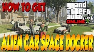 GTA 5 ONLINE HOW TO GET THE ALIEN CAR SPACE DOCKER!!